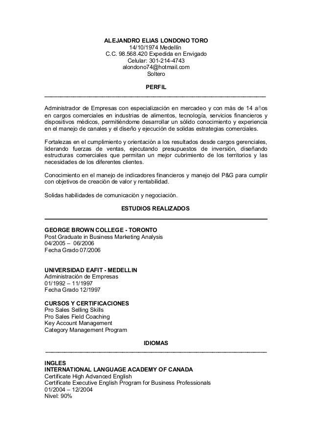 ALEJANDRO ELIAS LONDONO TORO 14/10/1974 Medellín C.C. 98.568.420 Expedida en Envigado Celular: 301-214-4743 alondono74@hot...