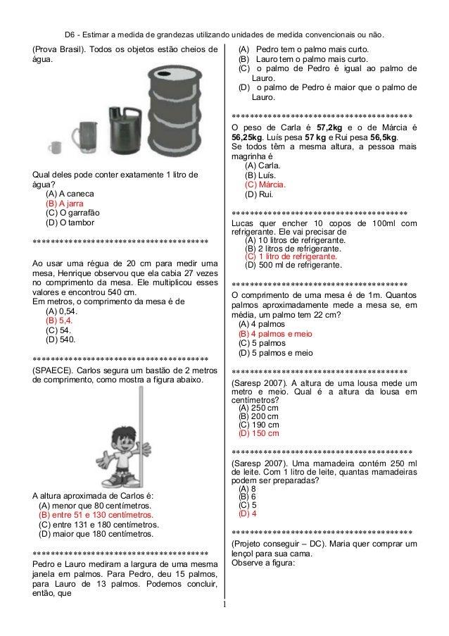D6 - Estimar a medida de grandezas utilizando unidades de medida convencionais ou não. (Prova Brasil). Todos os objetos es...