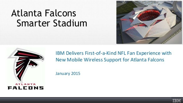 Atlanta Falcons Smarter Stadium IBM Delivers First-of-a-Kind NFL Fan Experience with New Mobile Wireless Support for Atlan...