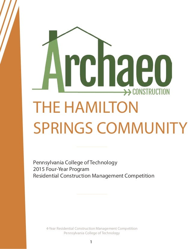 THE HAMILTON SPRINGS COMMUNITY 4-Year Residential Construction Management Competition Pennsylvania College of Technology 1...