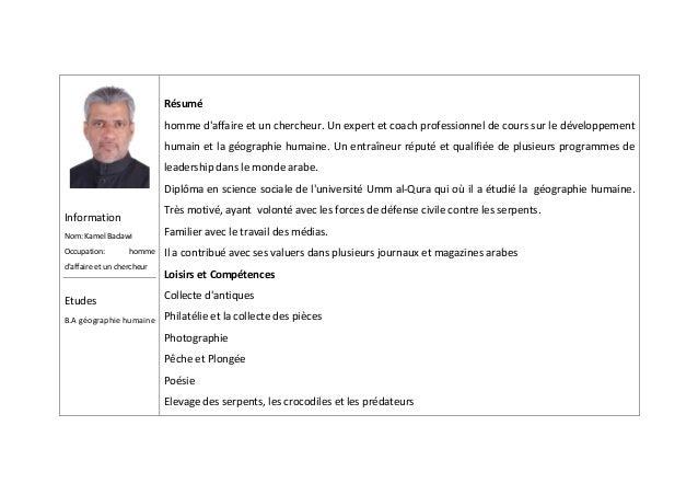 Information Nom: Kamel Badawi Occupation: homme d'affaire et un chercheur Etudes B.A géographie humaine Résumé homme d'aff...
