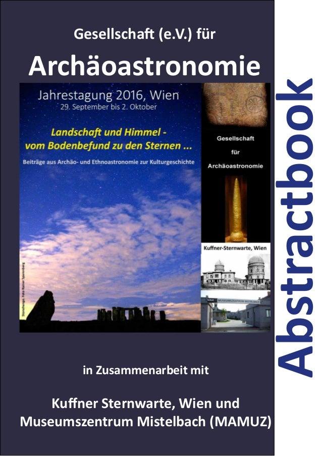 1 Abstractbook Gesellschaft (e.V.) für Archäoastronomie in Zusammenarbeit mit Kuffner Sternwarte, Wien und Museumszentrum ...
