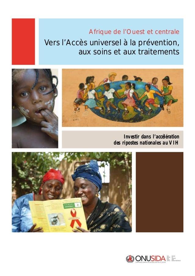 Afrique de l'Ouest et centrale Vers l'Accès universel à la prévention, aux soins et aux traitements Investir dans l'accélé...