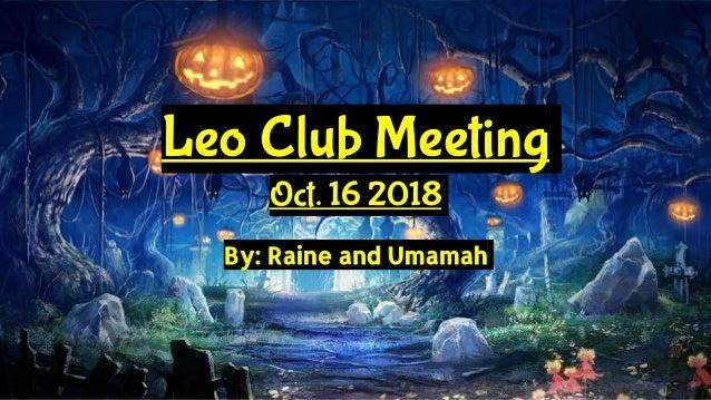 Leo Club Meeting Oct. 16 2018 By: Raine and Umamah