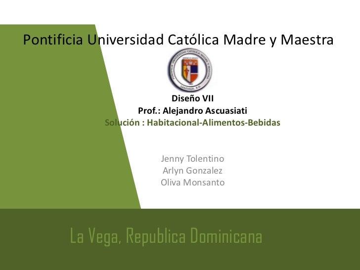 Pontificia Universidad Católica Madre y Maestra                             Diseño VII                    Prof.: Alejandro...
