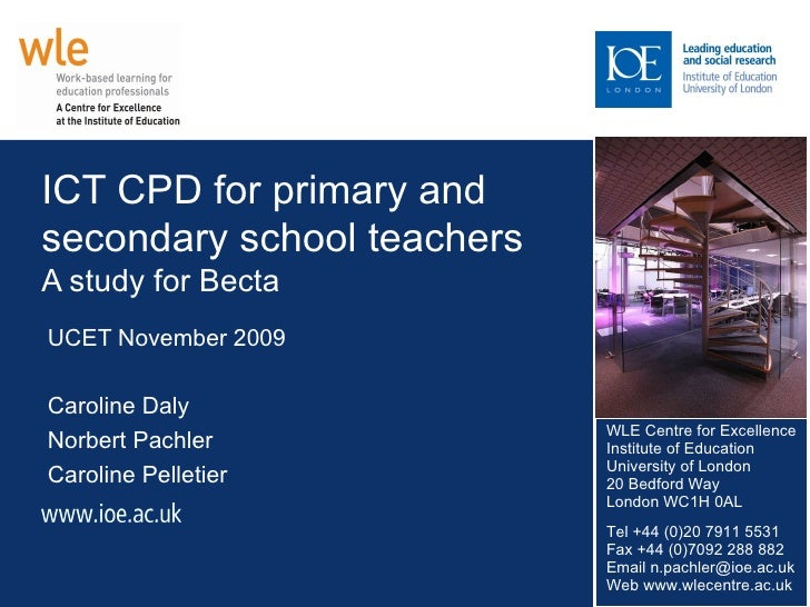 ICT CPD for primary and secondary school teachers  A study for Becta UCET November 2009 Caroline Daly Norbert Pachler Caro...
