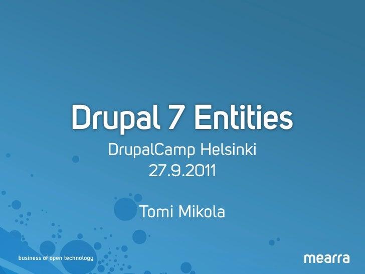 Drupal 7 Entities                              DrupalCamp Helsinki                                   27.9.2011            ...