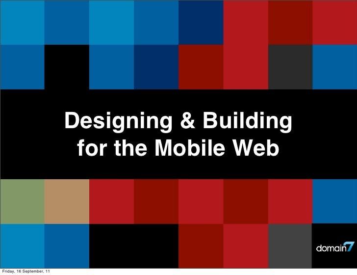 Designing & Building                            for the Mobile WebFriday, 16 September, 11