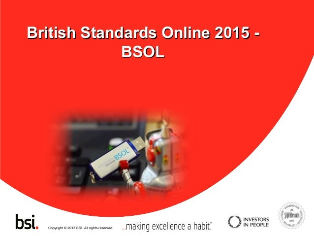 Copyright © 2013 BSI. All rights reserved. British Standards Online 2015 -British Standards Online 2015 - BSOLBSOL