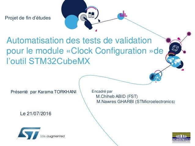 Automatisation des tests de validation pour le module «Clock Configuration »de l'outil STM32CubeMX Présenté par Karama TOR...