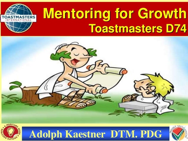 Mentoring for Growth Toastmasters D74 Adolph Kaestner DTM. PDG