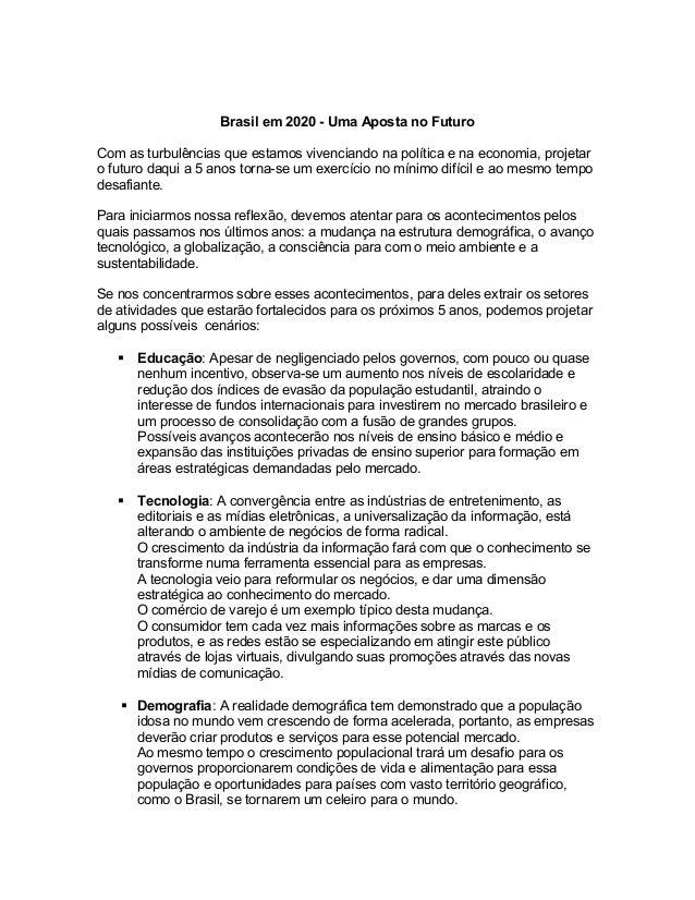 Brasil em 2020 - Uma Aposta no Futuro Com as turbulências que estamos vivenciando na política e na economia, projetar o fu...