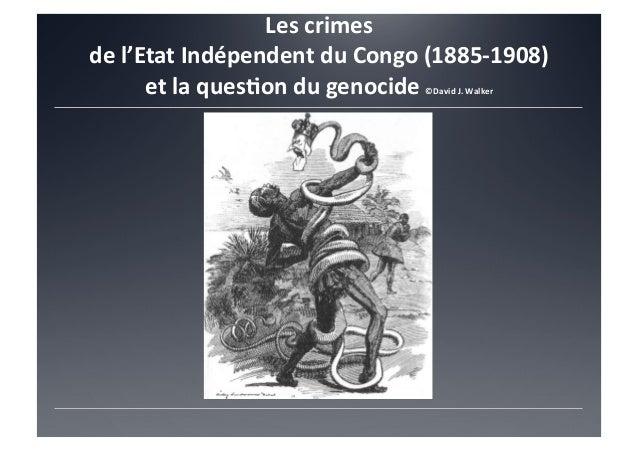 Les  crimes     de  l'Etat  Indépendent  du  Congo  (1885-‐1908)   et  la  ques@on  du  genocid...