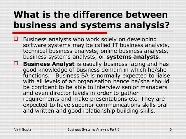 business analysis part i A business analyst (ba) is someone who  areas of business analysis  is someone who is a part of the business operation and works with information technology to.