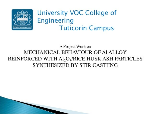 A Project Work on MECHANICAL BEHAVIOUR OF Al ALLOY REINFORCED WITH Al2O3/RICE HUSK ASH PARTICLES SYNTHESIZED BY STIR CASTI...