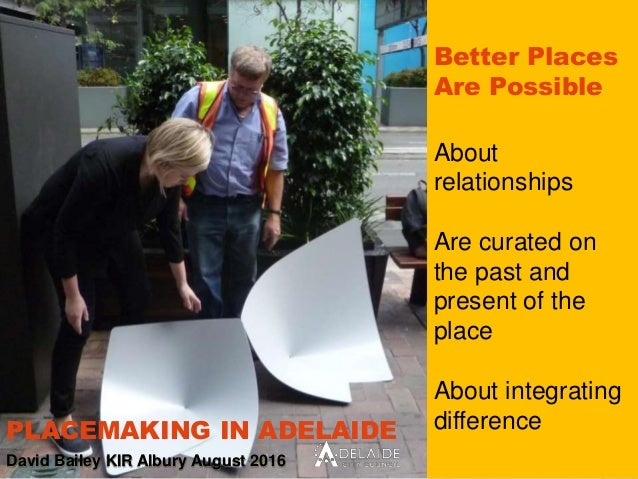 Better Places Are Possible About relationships Are curated on the past and present of the place About integrating differen...