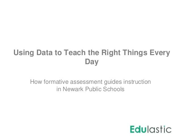 Using Data to Teach the Right Things Every Day How formative assessment guides instruction in Newark Public Schools
