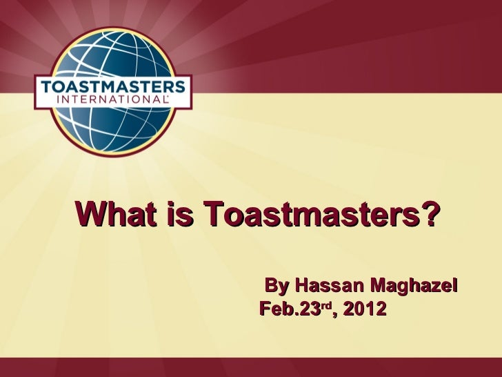 What is Toastmasters?          By Hassan Maghazel          Feb.23rd, 2012