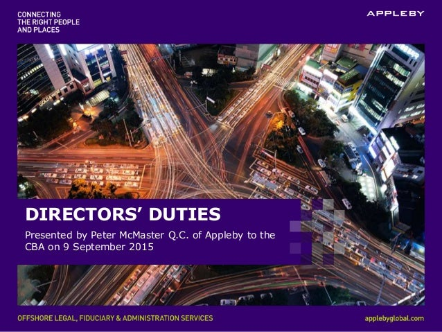 DIRECTORS' DUTIES Presented by Peter McMaster Q.C. of Appleby to the CBA on 9 September 2015