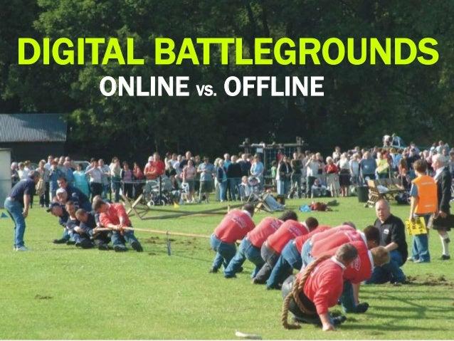 ONLINE VS. OFFLINE DIGITAL BATTLEGROUNDS