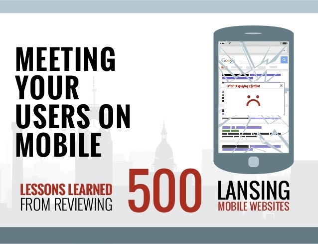 MEETING YOUR USERS ON MOBILE Error Displaying Content LESSONS LEARNED FROM REVIEWING LANSING MOBILE WEBSITES500