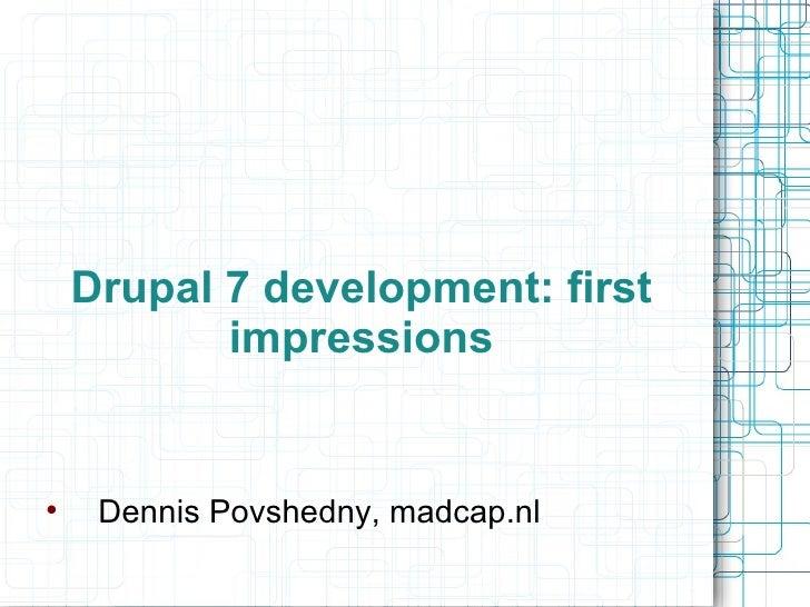 Drupal 7 development: first impressions <ul><li>Dennis Povshedny, madcap.nl </li></ul>