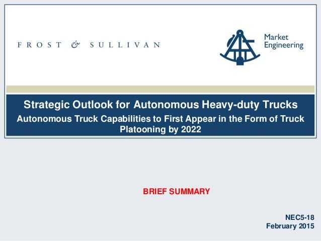 Strategic Outlook for Autonomous Heavy-duty Trucks NEC5-18 February 2015 Autonomous Truck Capabilities to First Appear in ...