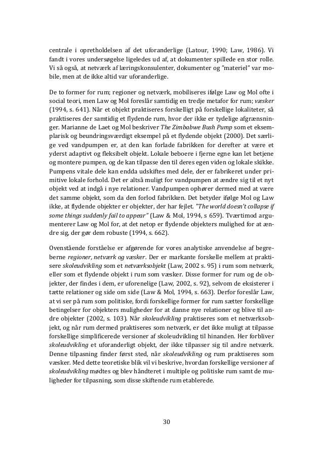 30 centrale i opretholdelsen af det uforanderlige (Latour, 1990; Law, 1986). Vi fandt i vores undersøgelse ligeledes ud af...