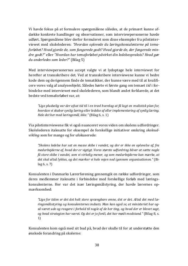 38 Vi havde fokus på at formulere spørgsmålene således, at de primært kunne af- dække konkrete handlinger og observationer...