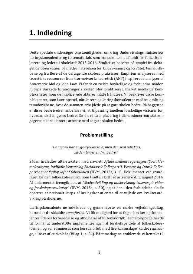 5 1. Indledning Dette speciale undersøger omstændigheder omkring Undervisningsministeriets læringskonsulenter og to temafo...