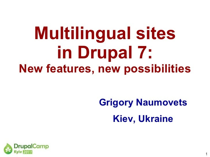Multilingual sites in Drupal 7: New features, new possibilities Grigory Naumovets Kiev, Ukraine