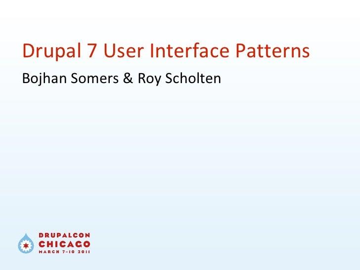 Drupal 7 User Interface Patterns Bojhan Somers & Roy Scholten
