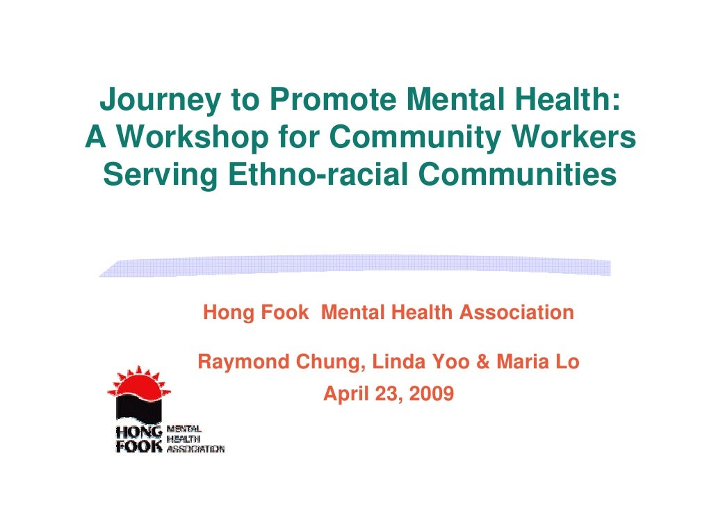 Journey to Promote Mental Health: A Workshop for Community Workers  Serving Ethno-racial Communities           Hong Fook M...