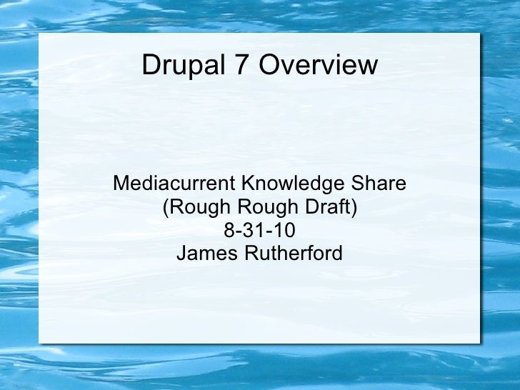 Drupal 7 Overview Mediacurrent Knowledge Share (Rough Rough Draft) 8-31-10 James Rutherford