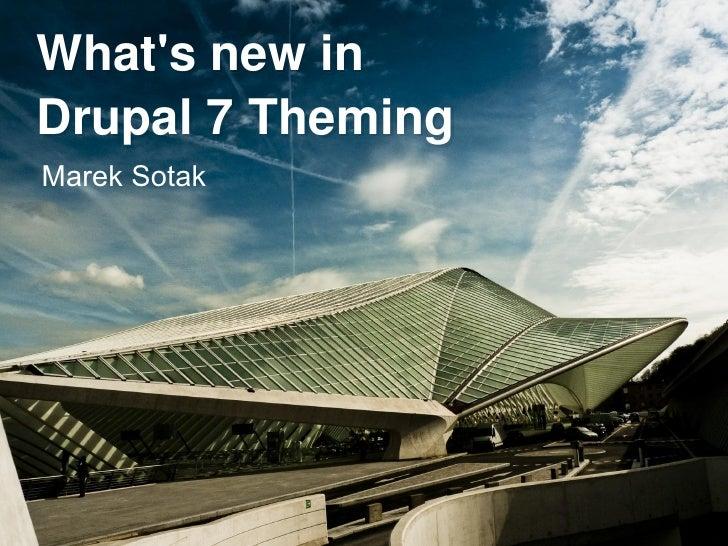 What'snewin Drupal7Theming Marek Sotak