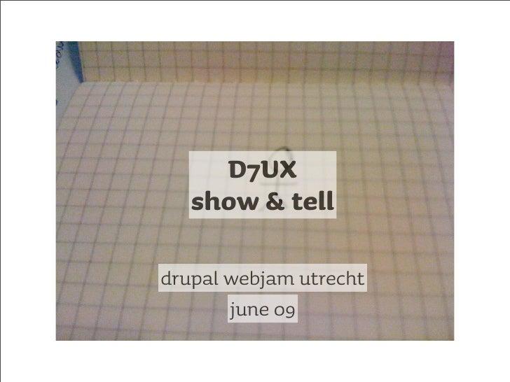 D7UX    show & tell  drupal webjam utrecht        june 09