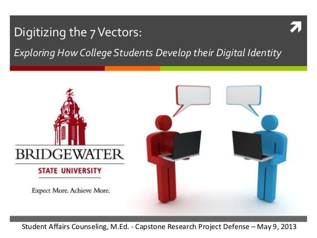 Digitizing  the  7  Vectors:      ì    Exploring  How  College  Students  Develop  their  Digital...