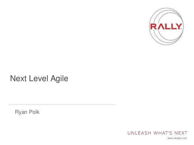 www.rallydev.com Next Level Agile Ryan Polk