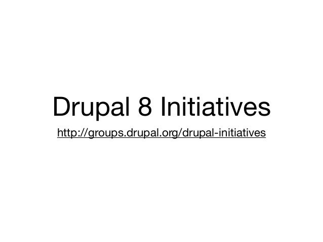 Drupal 8 Initiativeshttp://groups.drupal.org/drupal-initiatives
