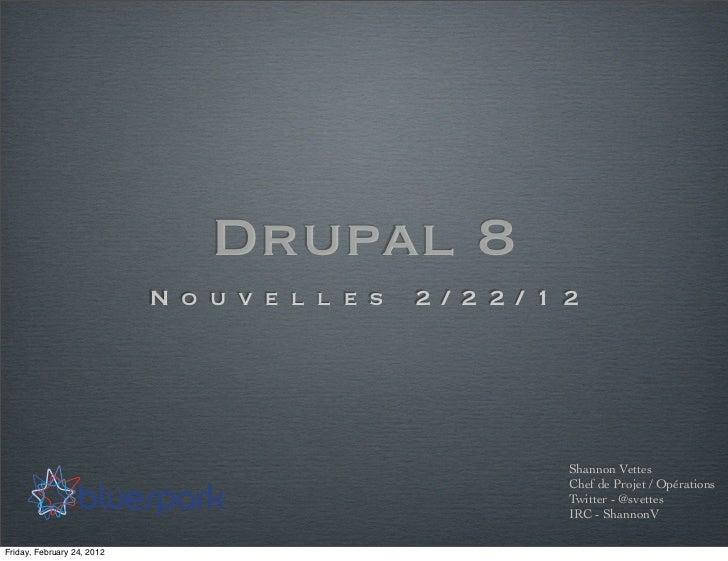 Drupal 8                            N o u v e l l e s   2 / 2 2 / 1 2                                                     ...