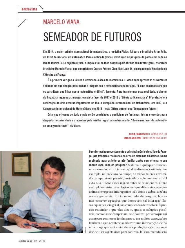8 | ciÊnciahoje | 340 | vol. 57 Marcelo Viana Semeador de futuros Em 2014, o maior prêmio internacional de matemática, a m...