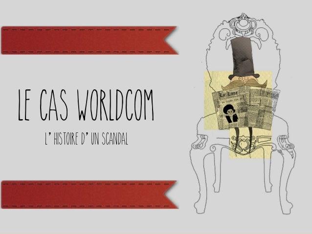 Le Cas WorldCom L'Histoire d'un scandal
