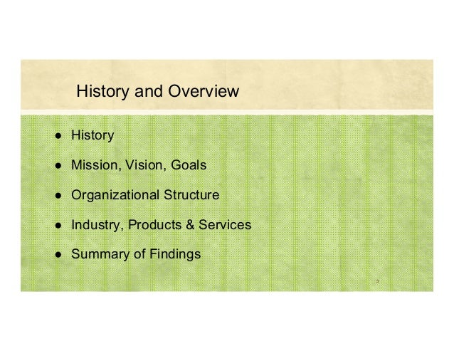 History and Overview ● History ● Mission, Vision, Goals ● Organizational Structure ● Industry, Products & Services ● Summa...