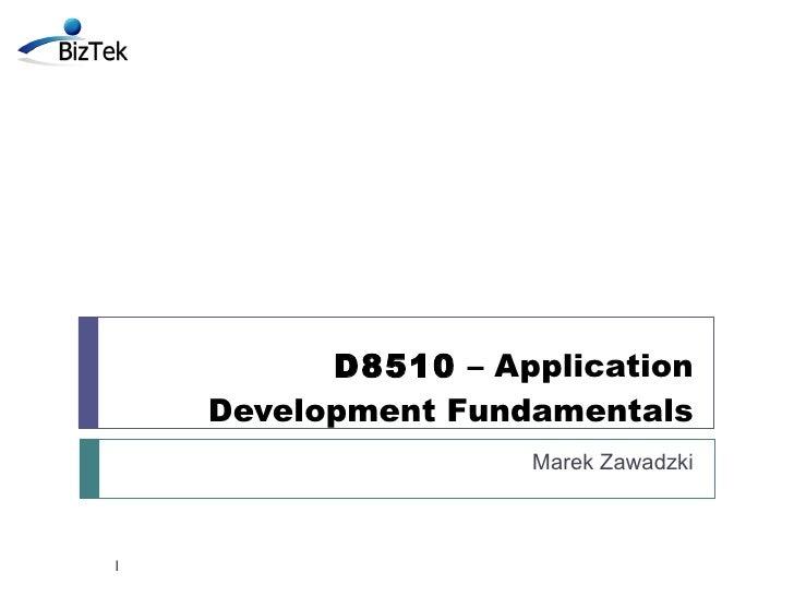 D8510  – Application Development Fundamentals Marek Zawadzki
