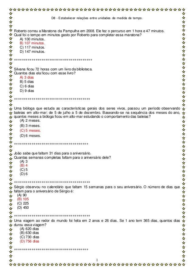 D8 - Estabelecer relações entre unidades de medida de tempo. 1 Roberto correu a Maratona da Pampulha em 2008. Ele fez o pe...