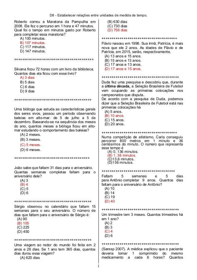 D8 - Estabelecer relações entre unidades de medida de tempo. Roberto correu a Maratona da Pampulha em 2008. Ele fez o perc...