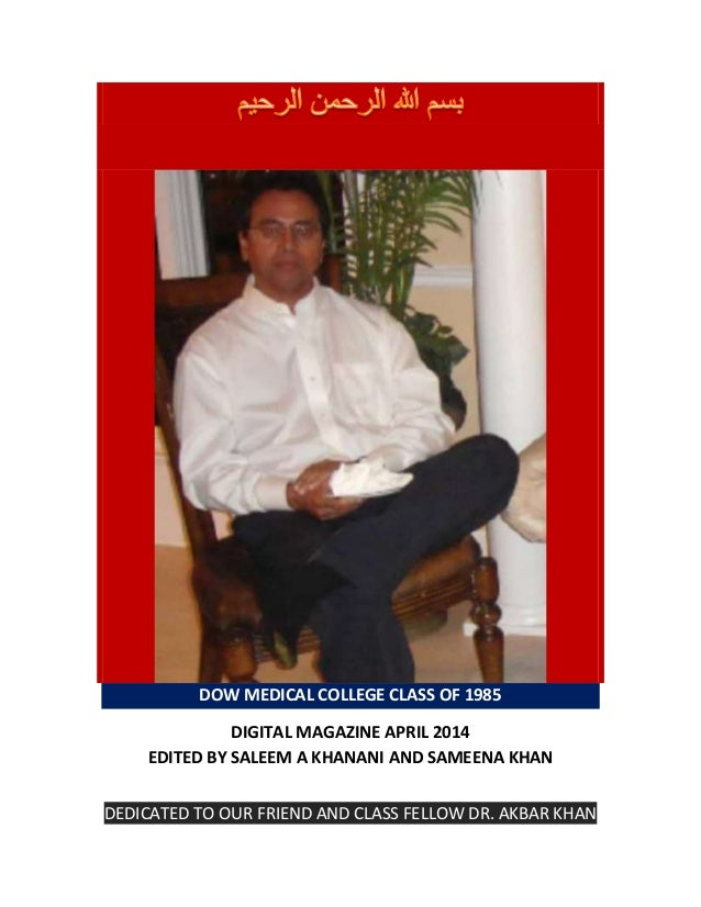 DOW MEDICAL COLLEGE CLASS OF 1985 DIGITAL MAGAZINE APRIL 2014 EDITED BY SALEEM A KHANANI AND SAMEENA KHAN DEDICATED TO OUR...