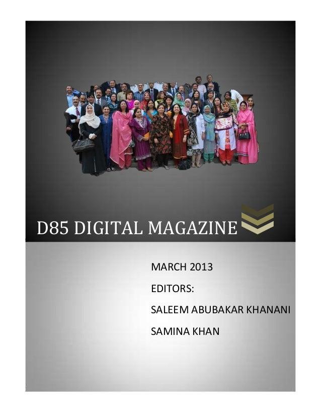 D85 DIGITAL MAGAZINE           MARCH 2013           EDITORS:           SALEEM ABUBAKAR KHANANI           SAMINA KHAN