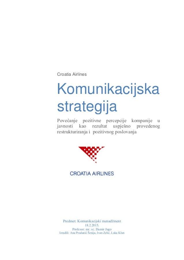 Croatia Airlines Komunikacijska strategija Povećanje pozitivne percepcije kompanije u javnosti kao rezultat uspješno prove...