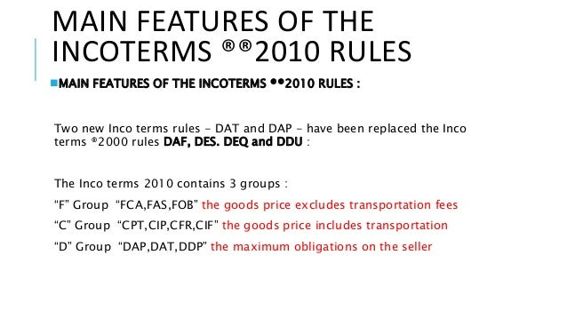main features of incoterms 2010 To define the main rules incoterms was considered as a starting point   incoterms ® 2010 which sets out a practical guide to help users more easily  choose.